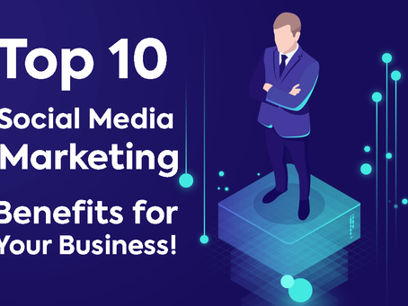 Top 10 Social Media Marketing Benefits for your Business!