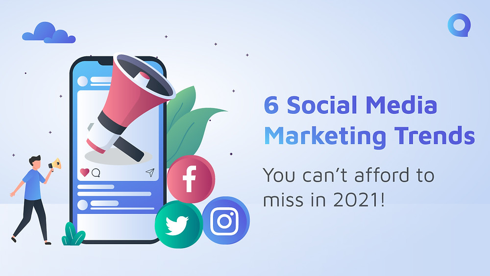 6 social media marketing trends you can't afford to miss in 2021!