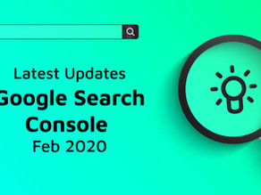 Latest updates in Google Search Console | Feb 2020
