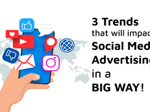 3 Trends that will impact Social Media Advertising in a Big Way!