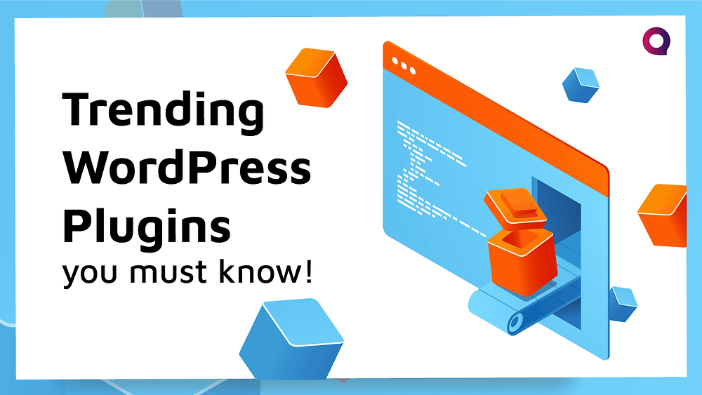 Trending WordPress Plugins you must know!