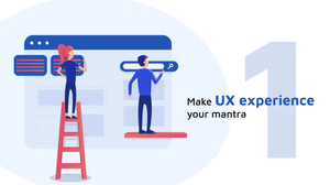 Make UX Experience your mantra