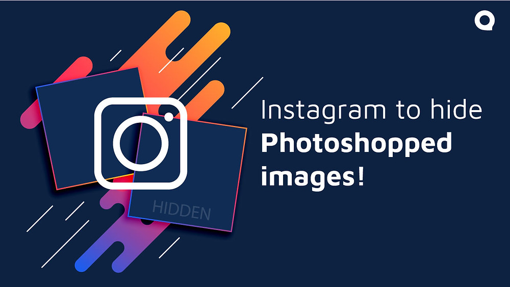 Instagram to hide photoshopped images!