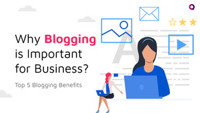 Top 5 Reasons Why Businesses Should Take Blogging Seriously?