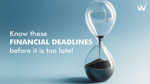 Know these financial deadlines before it is too late!