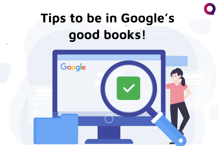 Tips to be in Google's Good Books