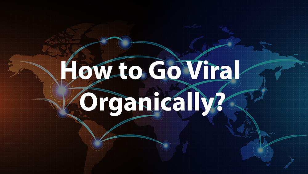 How to go viral organically