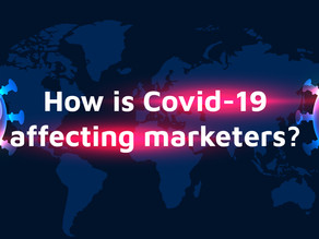 How is Covid-19 Affecting Marketers? What Does It Mean?