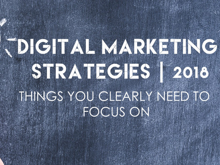 Digital Marketing Strategies that you can't Miss | 2018