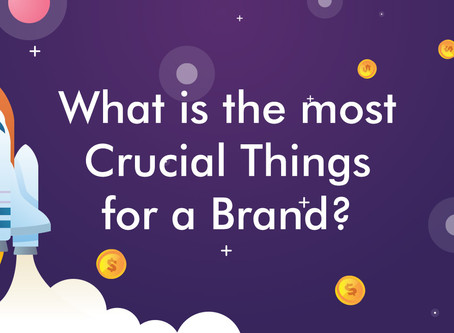 What is the most crucial thing for a Brand?