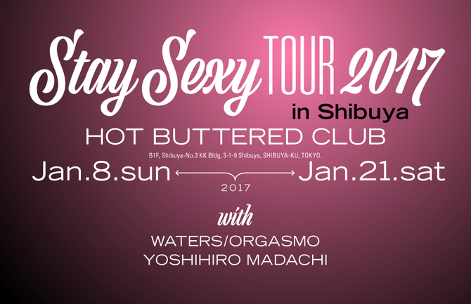 Stay Sexy Tour 2017 at 渋谷Hot Buttered Club