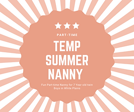 "<p class=""font_8"">Engaging and energetic Part-time Summer Nanny needed for 2 boys (6.5 years) who is currently in White Plains, NY but will be in Dobbs Ferry, NY next month.</p> <p class=""font_8""><br></p> <p class=""font_8"">Schedule is<strong> Mon-Fri from 10am-2pm</strong>. Family would like a candidate that if flexible. The ideal candidate is energetic, active, easygoing, positive, flexible, respectful, professional, organized, engaging, innately helpful, creative, and a team player!</p>"