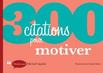Livre 300 citations pour motiver - Micha¨l Aguilar -Dunod