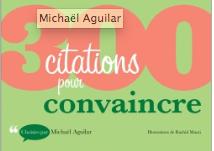 Livre 300 citations pour convaincre - Michaël Aguilar -Dunod