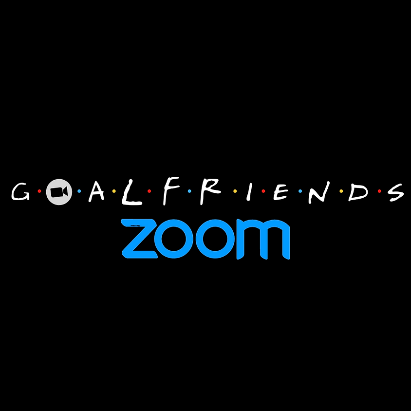Goalfriends Zoom Session