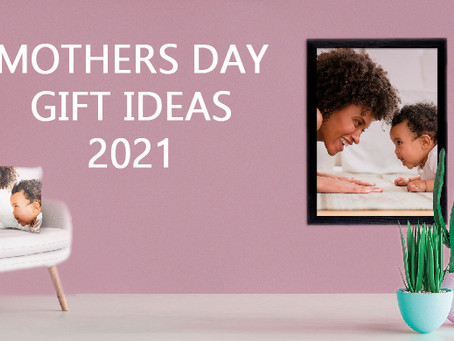March 2021 -  Mothers Day Gifts
