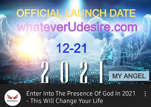 THE OFFICIAL LAUNCH DATE OF WHATEVERUDESIRE.COM IS ON 12-12-2021Q. ENTER INTO THE PRESENCE OF GOD IN 2021. THIS WILL CHANGE YOUR LIFE.  COURTESY OF MY AQNGEL WHO WORKS FOR ME.  FIND HER ON YOUTUBE - HER NAME IS - ANGEL MOTIVATION
