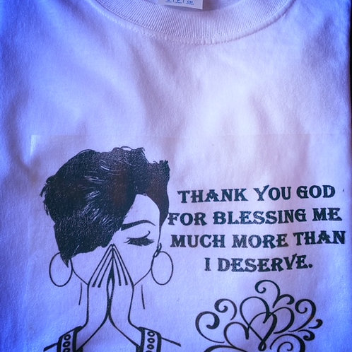 Thank You God For Blessing Me Much More Than I Deserve T shirt