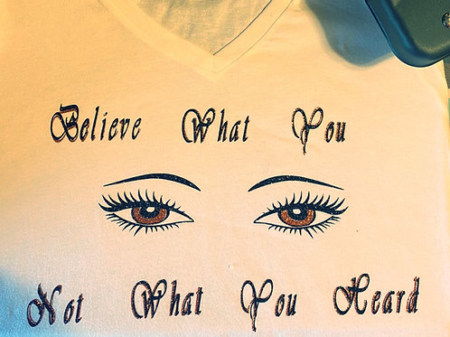 Believe What You See Not What You Heard T - Shirts