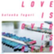 LOVE IS OVER IS OVER ジャケット.jpg