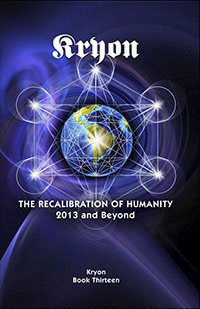 Kryon: The Recalibration of Humanity 2013 and Beyond