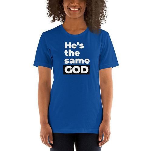He's the Same God Short-Sleeve Unisex T-Shirt