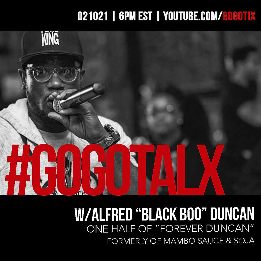 "GOGOTALX W/ ALFRED ""BLACK BOO"" DUNCAN"