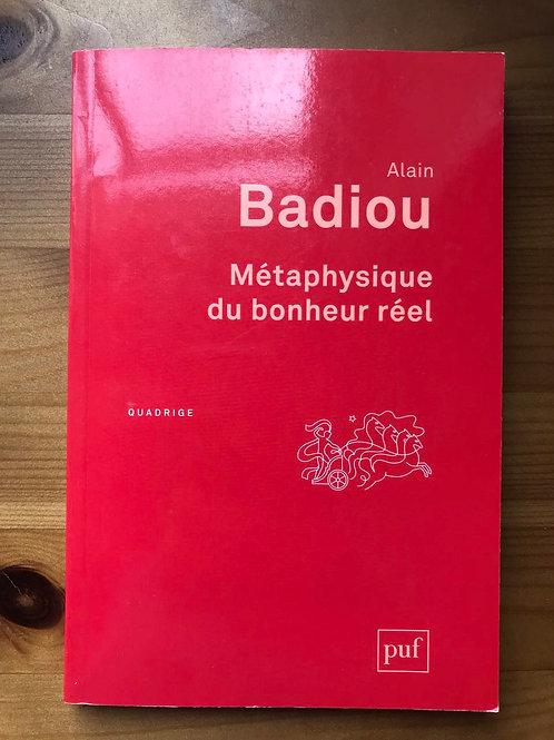 Métaphysique du bonheur réel Alain Badiou