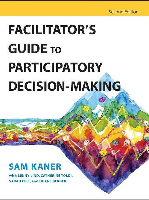 Facilitator's Guide to Participatory Decision-Making. Sam Kaner.