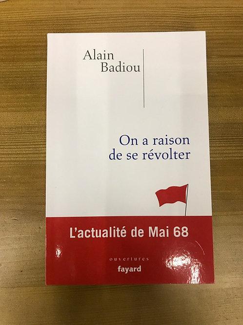 On a raison de se revolter Alain Badiou