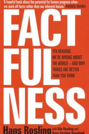 Factfulness. Ten Reasons We're Wrong About The World - And Why Things Are Better