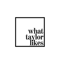 What Taylor Likes