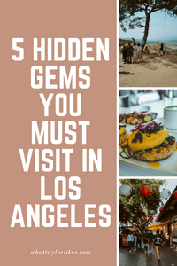 5 Hidden Gems You Must Visit in Los Angeles - What Taylor Likes