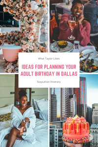Staycation Itinerary: Ideas for Planning Your Adult Birthday in Dallas - What Taylor Likes