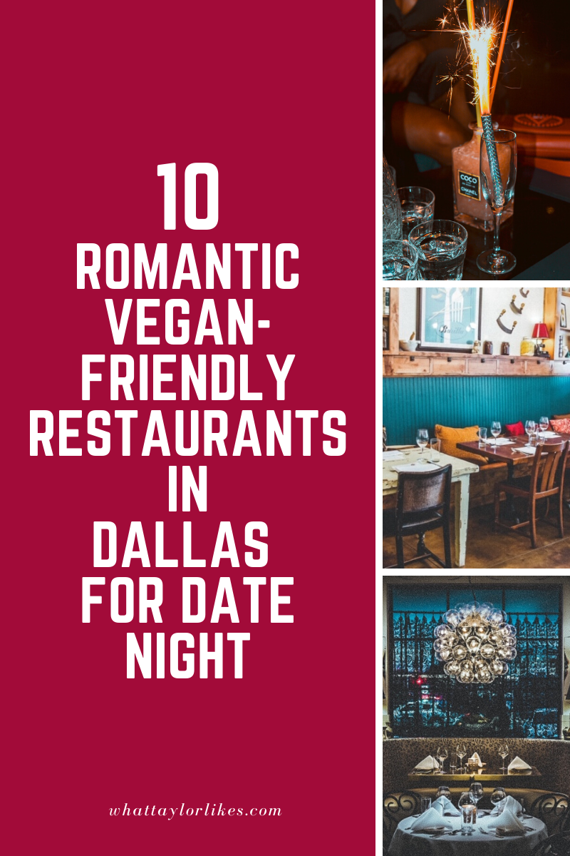 10 Romantic Vegan-Friendly Restaurants in Dallas for Date Night - What Taylor Likes
