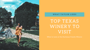 Top Texas Winery to Visit  Duchman Family Winery