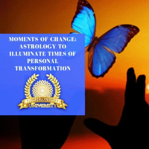 Moments of Change: Astrology To Illuminate Times of Personal Transformation