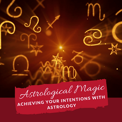 Astrological Magic (Achieving Your Intentions with Astrology)