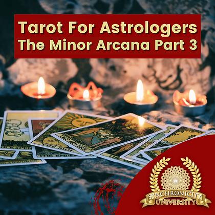Tarot For Astrologers - The Minor Arcana Part 3