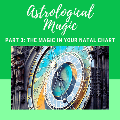 Astrological Magic Part 3: The Magic In Your Natal Chart