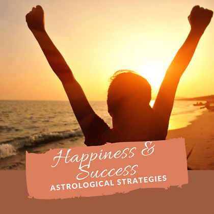 Astrological Strategies for Happiness and Success