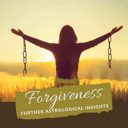 Forgiveness (Further Astrological Insights)