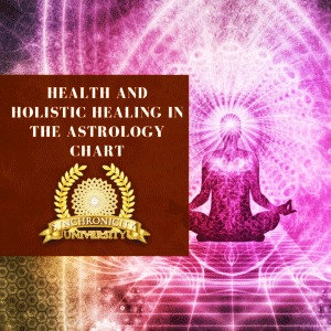 Health and Holistic Healing in The Astrology Chart