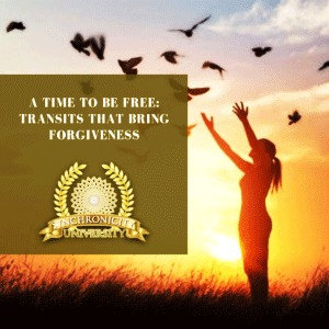 A Time To Be Free: Transits That Bring Forgiveness