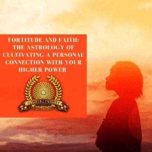 Fortitude and Faith: The Astrology of Cultivating A Personal Connection with You