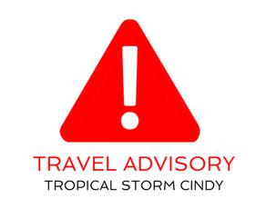 TRAVEL ADVISORY - Tropical Storm Cindy