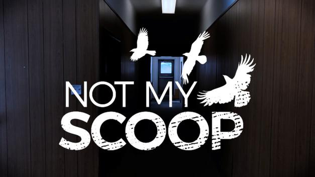 NOT MY SCOOP
