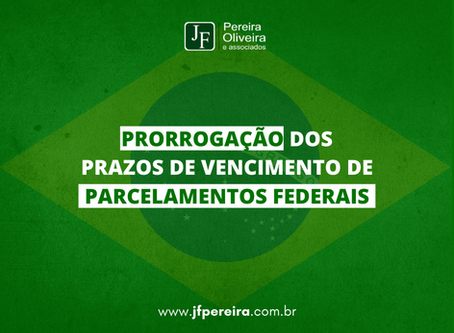 PRORROGAÇÃO DOS PRAZOS DE VENCIMENTO DE PARCELAMENTOS FEDERAIS