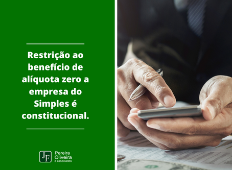 Restrição ao benefício de alíquota zero a empresa do Simples é constitucional.