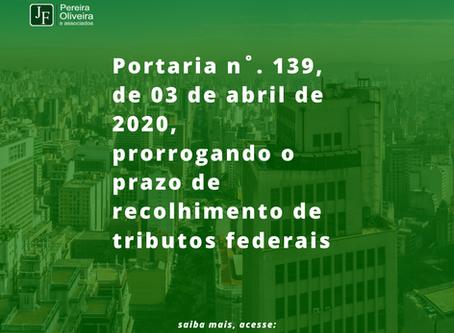 Portaria n˚. 139, de 03 de abril de 2020, prorrogando o prazo de recolhimento dos tributos federais